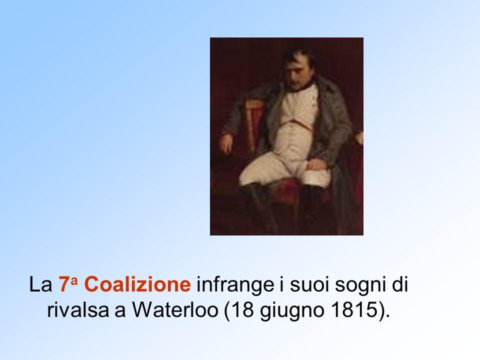 La 7a Coalizione infrange i suoi sogni di rivalsa a Waterloo (18 giugno 1815).