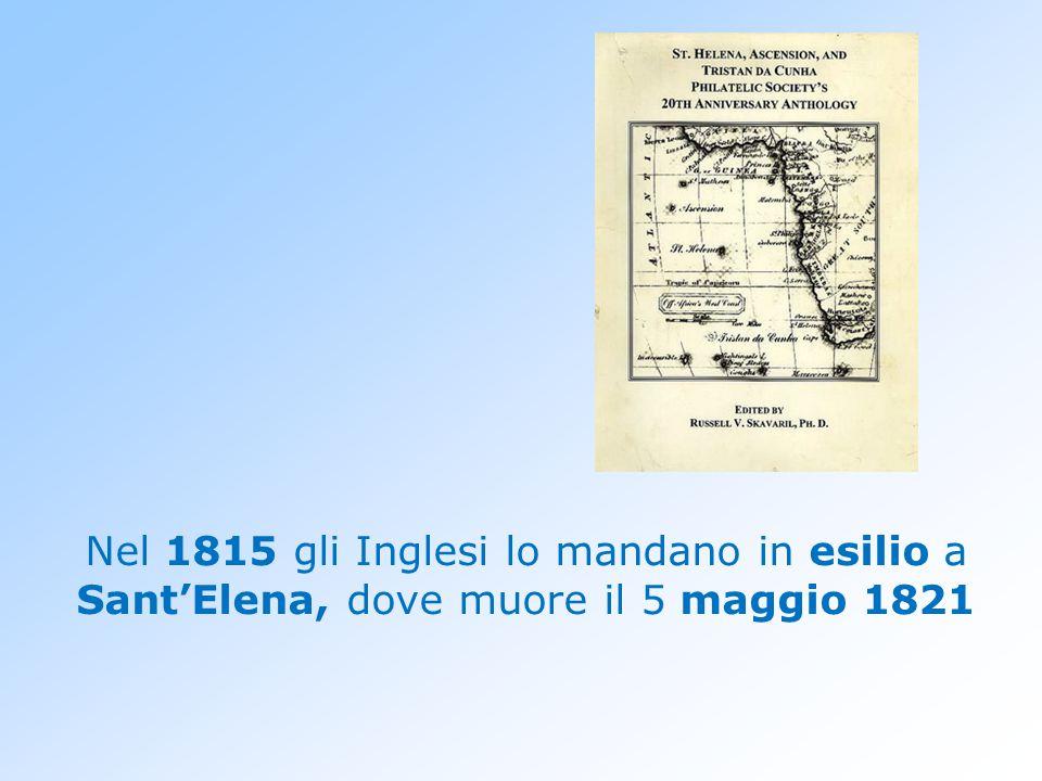 Nel 1815 gli Inglesi lo mandano in esilio a Sant'Elena, dove muore il 5 maggio 1821
