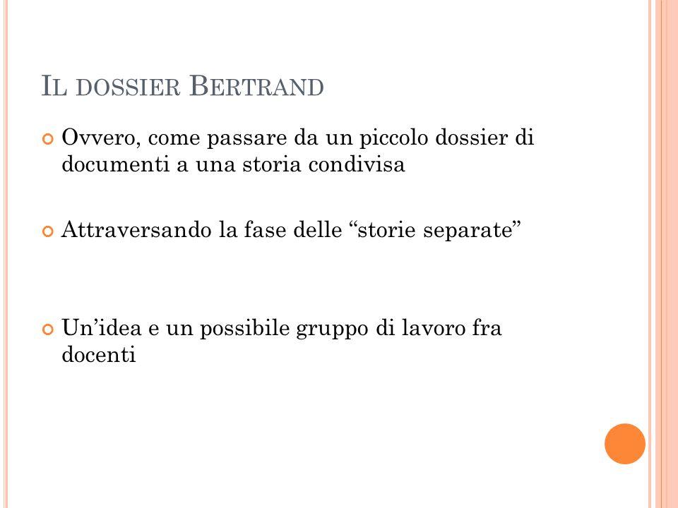 Il dossier Bertrand Ovvero, come passare da un piccolo dossier di documenti a una storia condivisa.