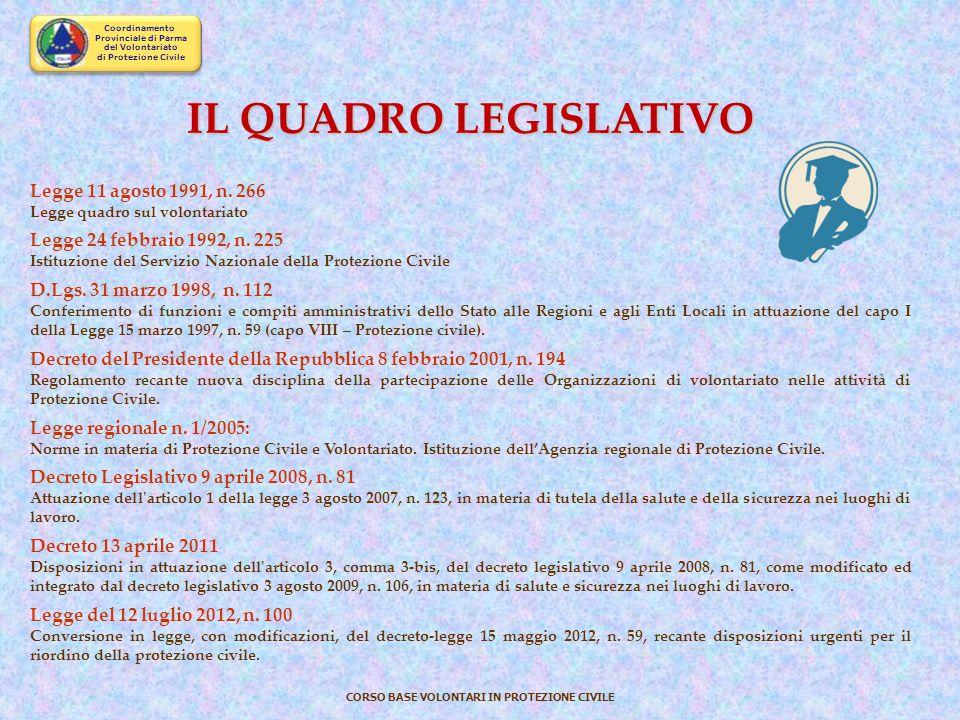IL QUADRO LEGISLATIVO Legge 11 agosto 1991, n. 266 Legge quadro sul volontariato. Legge 24 febbraio 1992, n. 225.