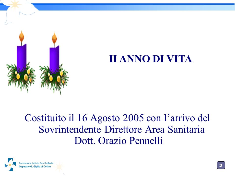 II ANNO DI VITA Costituito il 16 Agosto 2005 con l'arrivo del Sovrintendente Direttore Area Sanitaria.