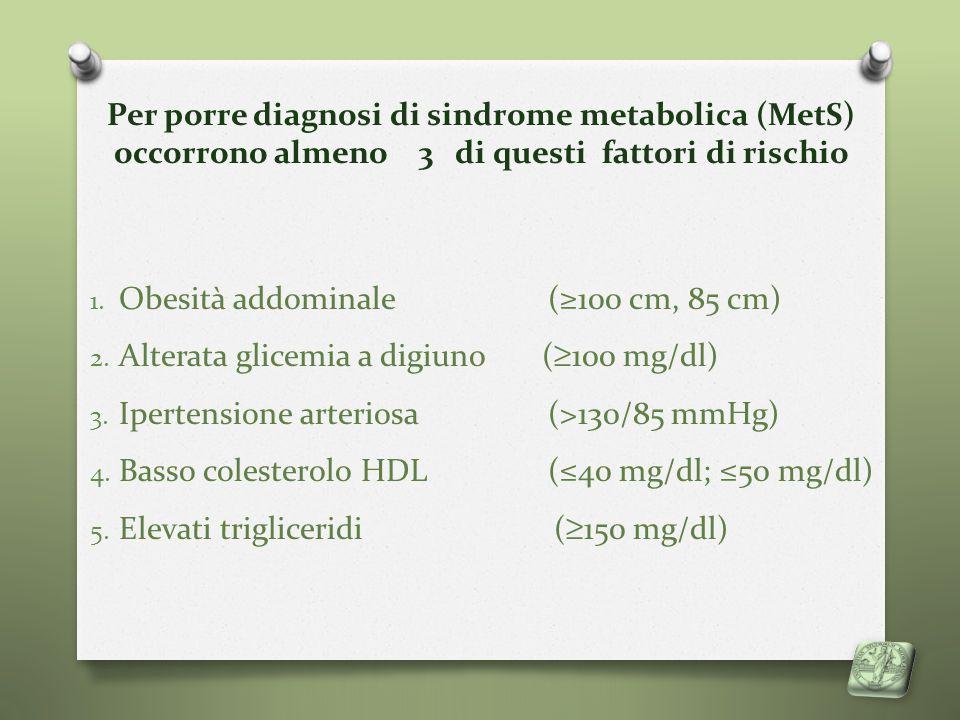 Per porre diagnosi di sindrome metabolica (MetS) occorrono almeno 3 di questi fattori di rischio