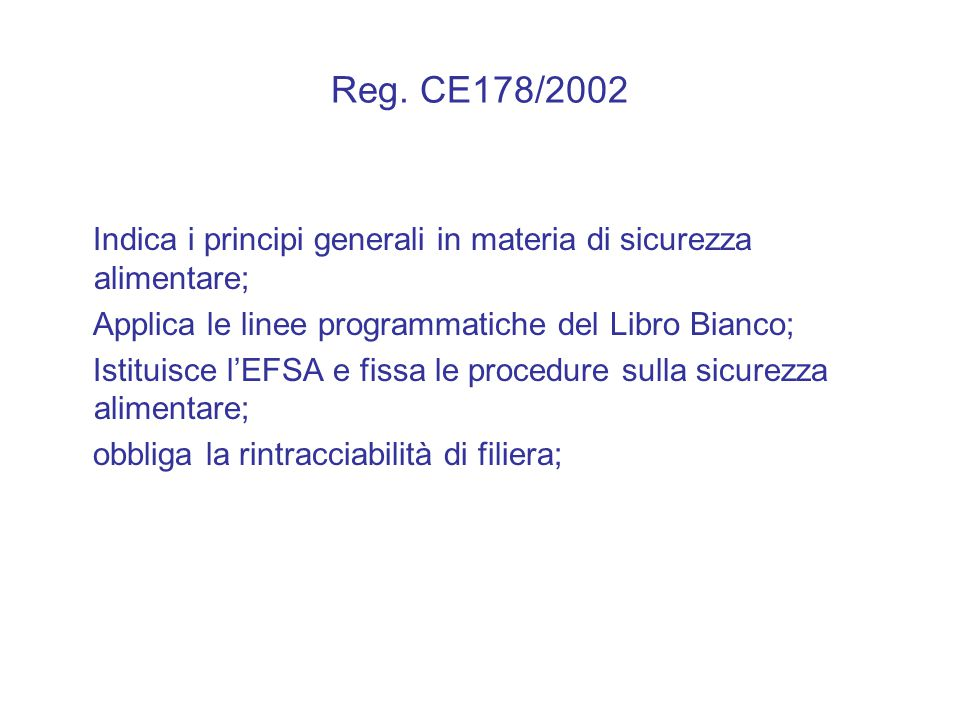 Reg. CE178/2002 Indica i principi generali in materia di sicurezza alimentare; Applica le linee programmatiche del Libro Bianco;