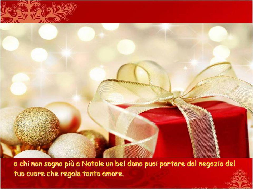a chi non sogna più a Natale un bel dono puoi portare dal negozio del