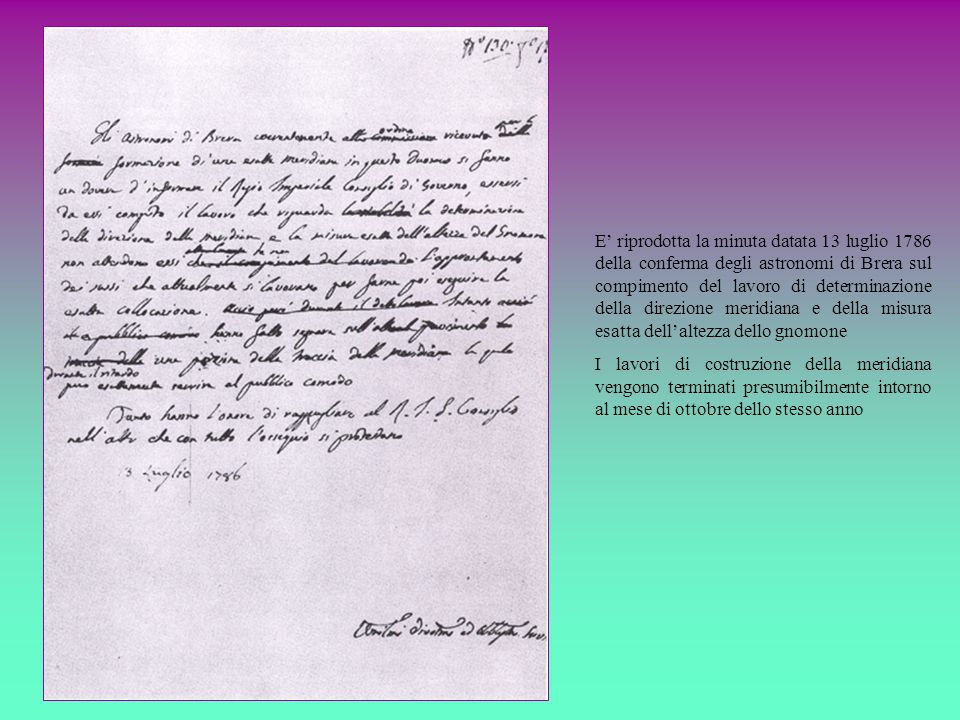 E' riprodotta la minuta datata 13 luglio 1786 della conferma degli astronomi di Brera sul compimento del lavoro di determinazione della direzione meridiana e della misura esatta dell'altezza dello gnomone