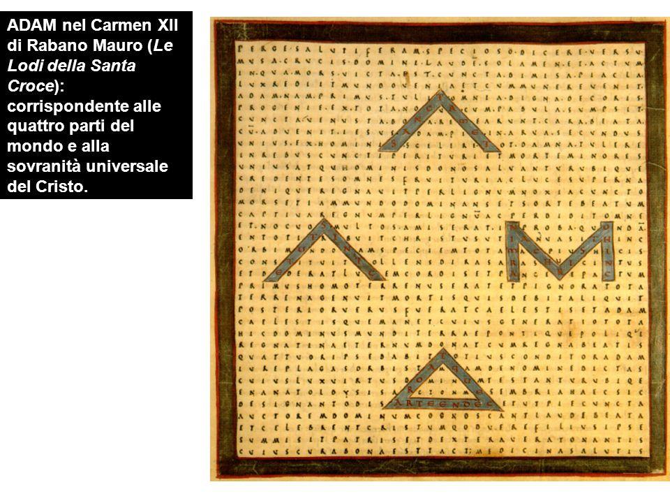 ADAM nel Carmen XII di Rabano Mauro (Le Lodi della Santa Croce): corrispondente alle quattro parti del mondo e alla sovranità universale del Cristo.