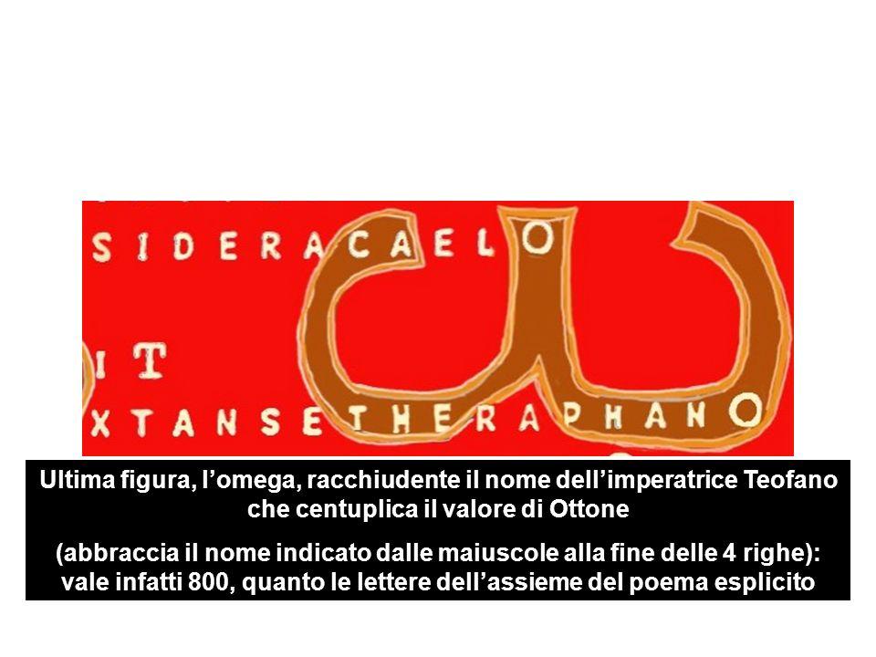 Ultima figura, l'omega, racchiudente il nome dell'imperatrice Teofano che centuplica il valore di Ottone