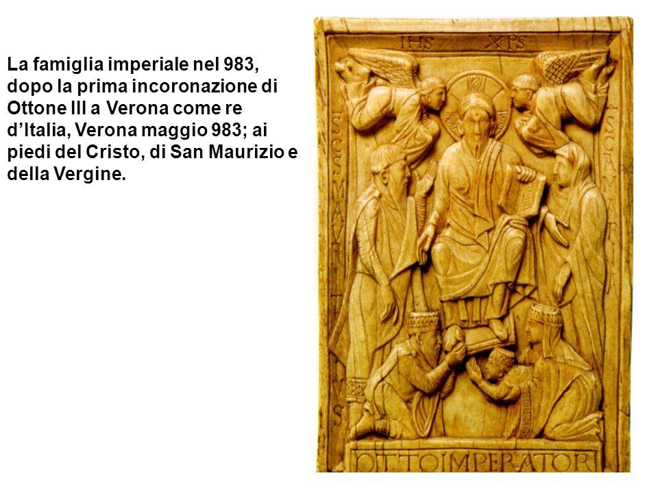 La famiglia imperiale nel 983, dopo la prima incoronazione di Ottone III a Verona come re d'Italia, Verona maggio 983; ai piedi del Cristo, di San Maurizio e della Vergine.