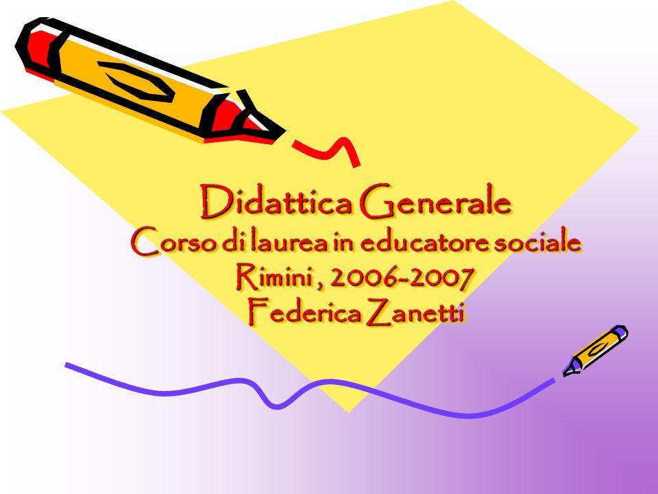 Didattica Generale Corso di laurea in educatore sociale Rimini , 2006-2007 Federica Zanetti