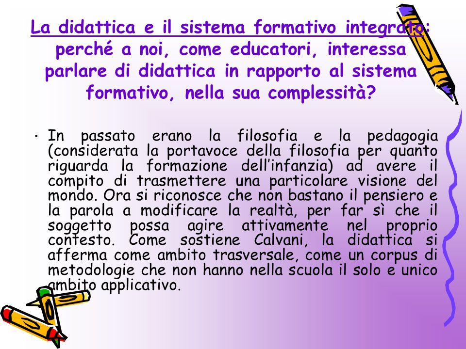 La didattica e il sistema formativo integrato: perché a noi, come educatori, interessa parlare di didattica in rapporto al sistema formativo, nella sua complessità
