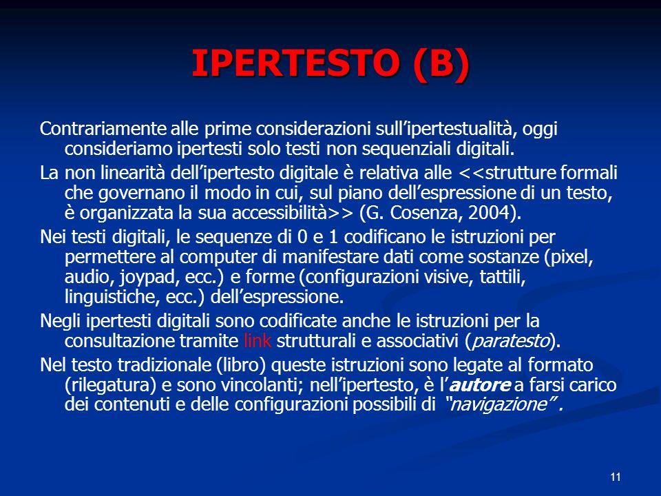 IPERTESTO (B) Contrariamente alle prime considerazioni sull'ipertestualità, oggi consideriamo ipertesti solo testi non sequenziali digitali.