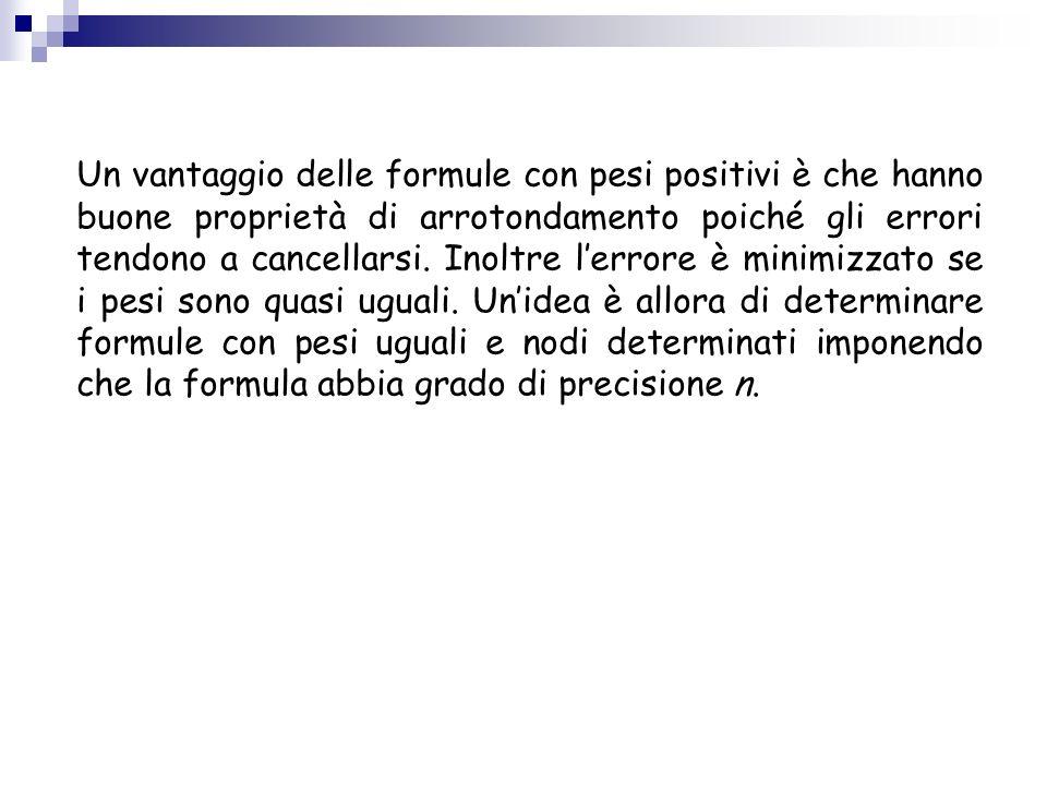 Un vantaggio delle formule con pesi positivi è che hanno buone proprietà di arrotondamento poiché gli errori tendono a cancellarsi.