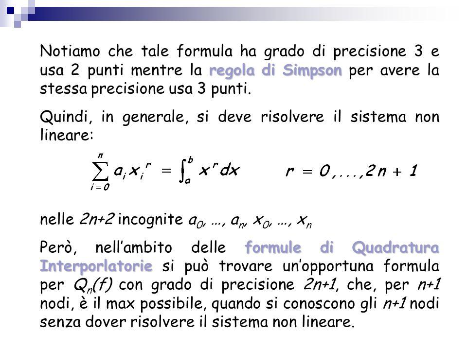 Notiamo che tale formula ha grado di precisione 3 e usa 2 punti mentre la regola di Simpson per avere la stessa precisione usa 3 punti.