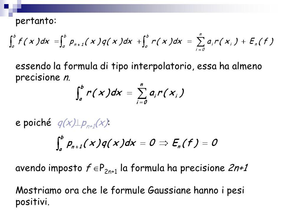 pertanto: essendo la formula di tipo interpolatorio, essa ha almeno precisione n. e poiché q(x)pn+1(x):