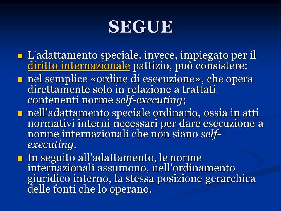 SEGUE L adattamento speciale, invece, impiegato per il diritto internazionale pattizio, può consistere: