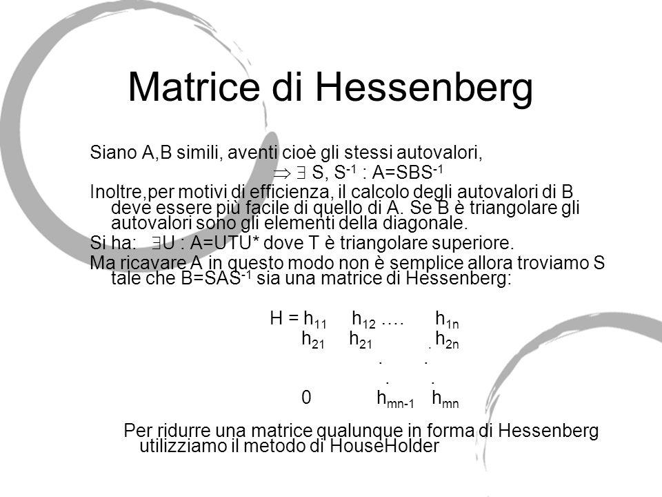 Matrice di Hessenberg Siano A,B simili, aventi cioè gli stessi autovalori,   S, S-1 : A=SBS-1.