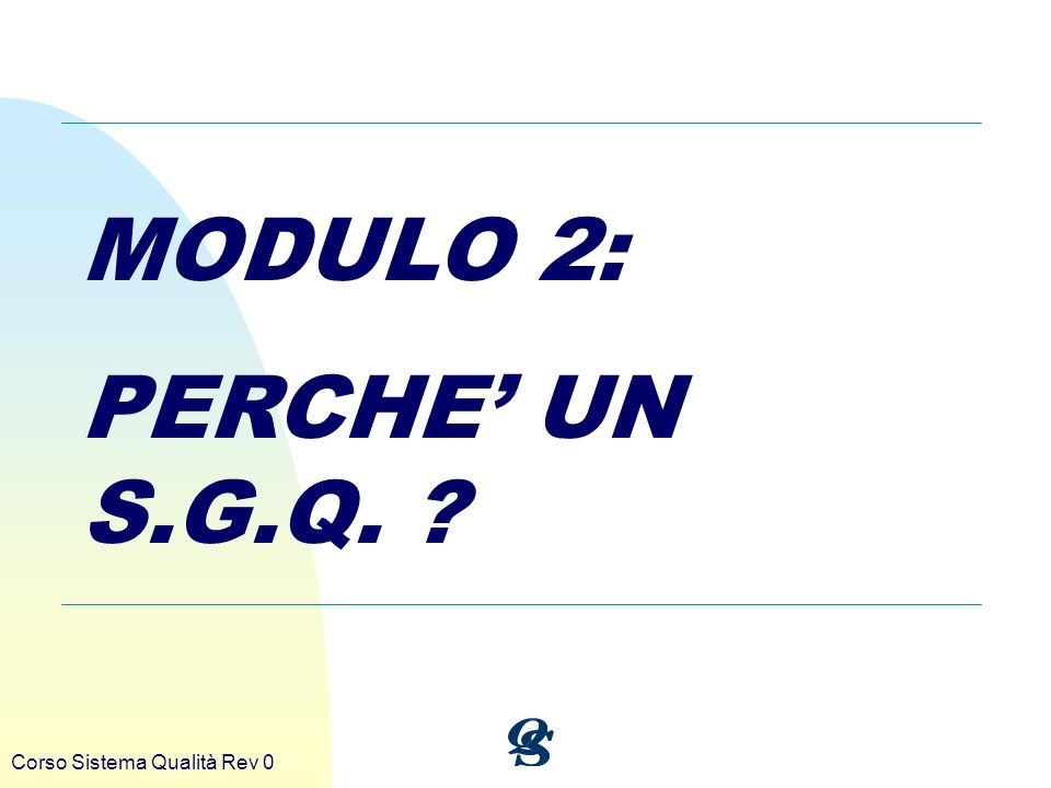 MODULO 2: PERCHE' UN S.G.Q. Corso Sistema Qualità Rev 0