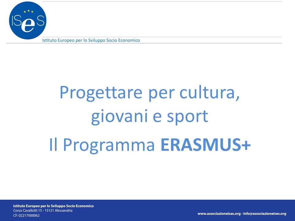Progettare per cultura, giovani e sport Il Programma ERASMUS+