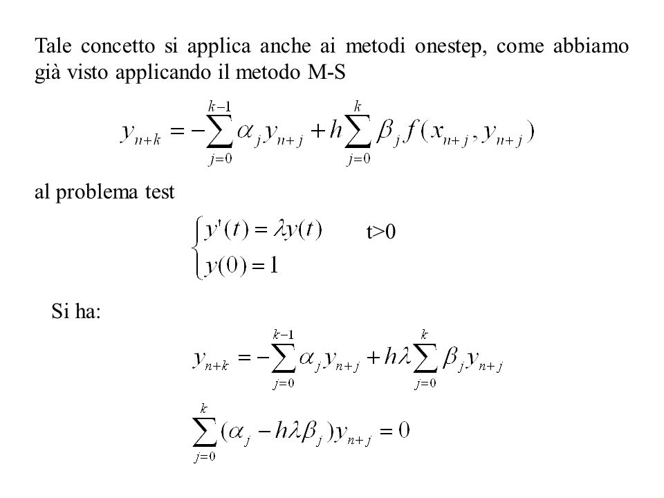 Tale concetto si applica anche ai metodi onestep, come abbiamo già visto applicando il metodo M-S