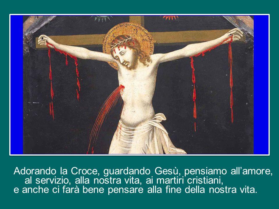 Adorando la Croce, guardando Gesù, pensiamo all'amore, al servizio, alla nostra vita, ai martiri cristiani, e anche ci farà bene pensare alla fine della nostra vita.