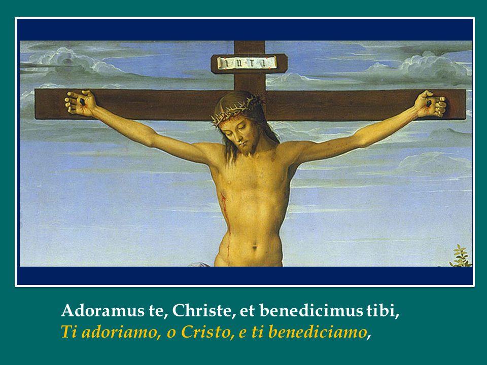 Adoramus te, Christe, et benedicimus tibi,