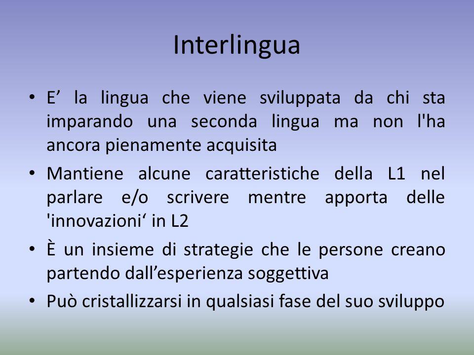 Interlingua E' la lingua che viene sviluppata da chi sta imparando una seconda lingua ma non l ha ancora pienamente acquisita.