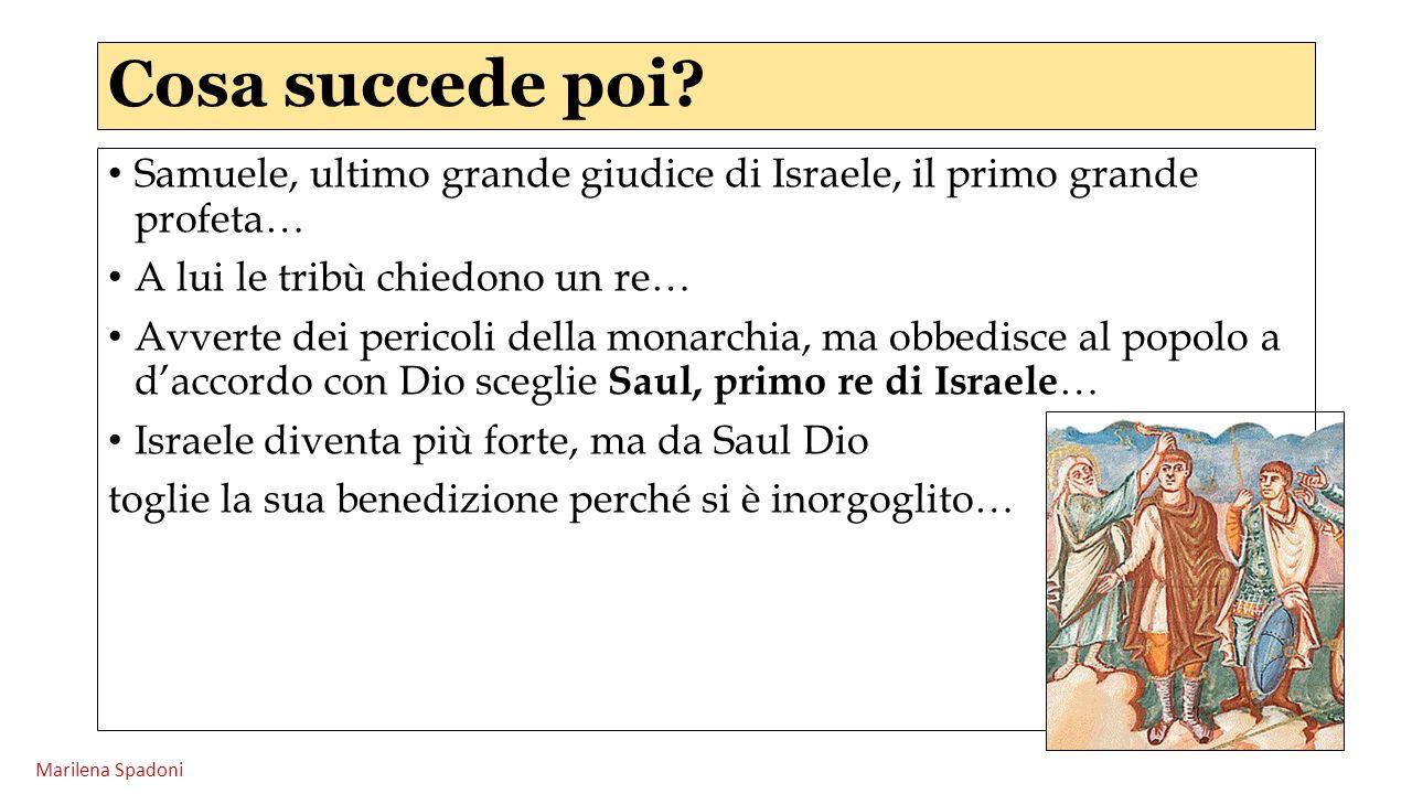 Cosa succede poi Samuele, ultimo grande giudice di Israele, il primo grande profeta… A lui le tribù chiedono un re…