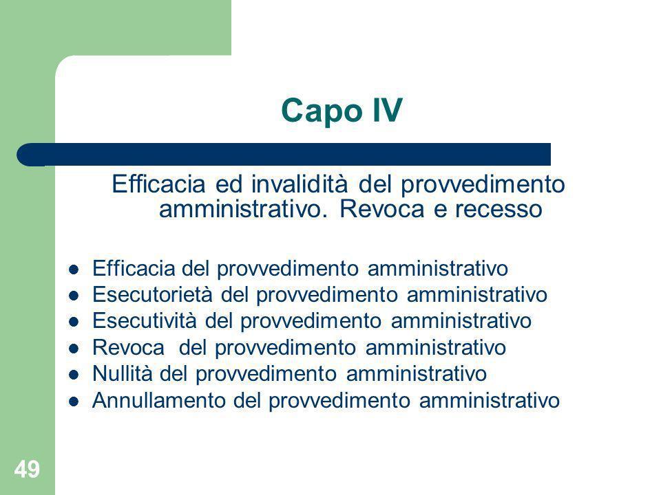 Capo IV Efficacia ed invalidità del provvedimento amministrativo. Revoca e recesso. Efficacia del provvedimento amministrativo.