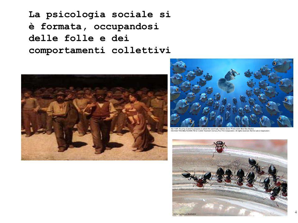 La psicologia sociale si è formata, occupandosi delle folle e dei comportamenti collettivi