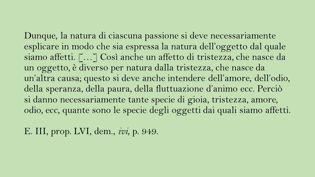 Dunque, la natura di ciascuna passione si deve necessariamente esplicare in modo che sia espressa la natura dell'oggetto dal quale siamo affetti.