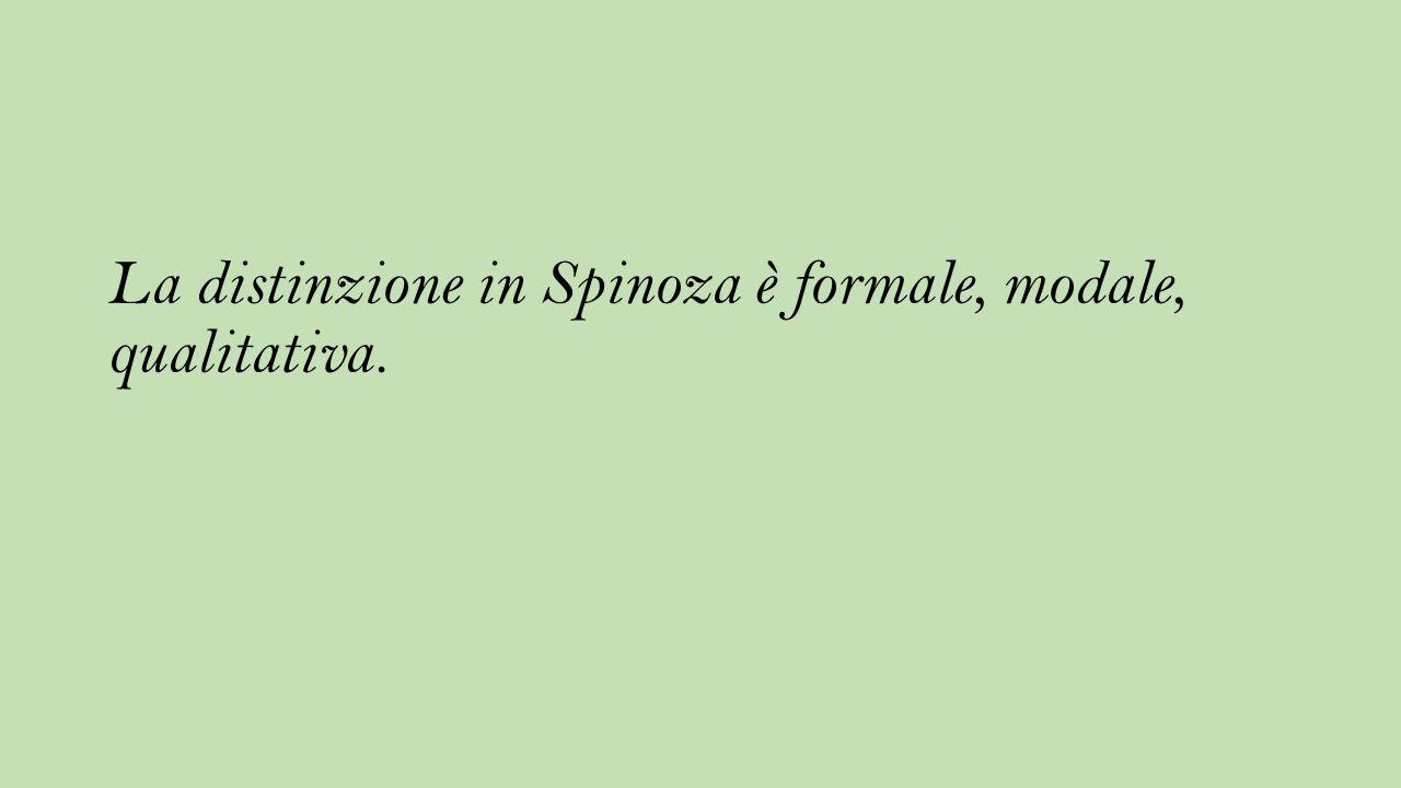 La distinzione in Spinoza è formale, modale, qualitativa.