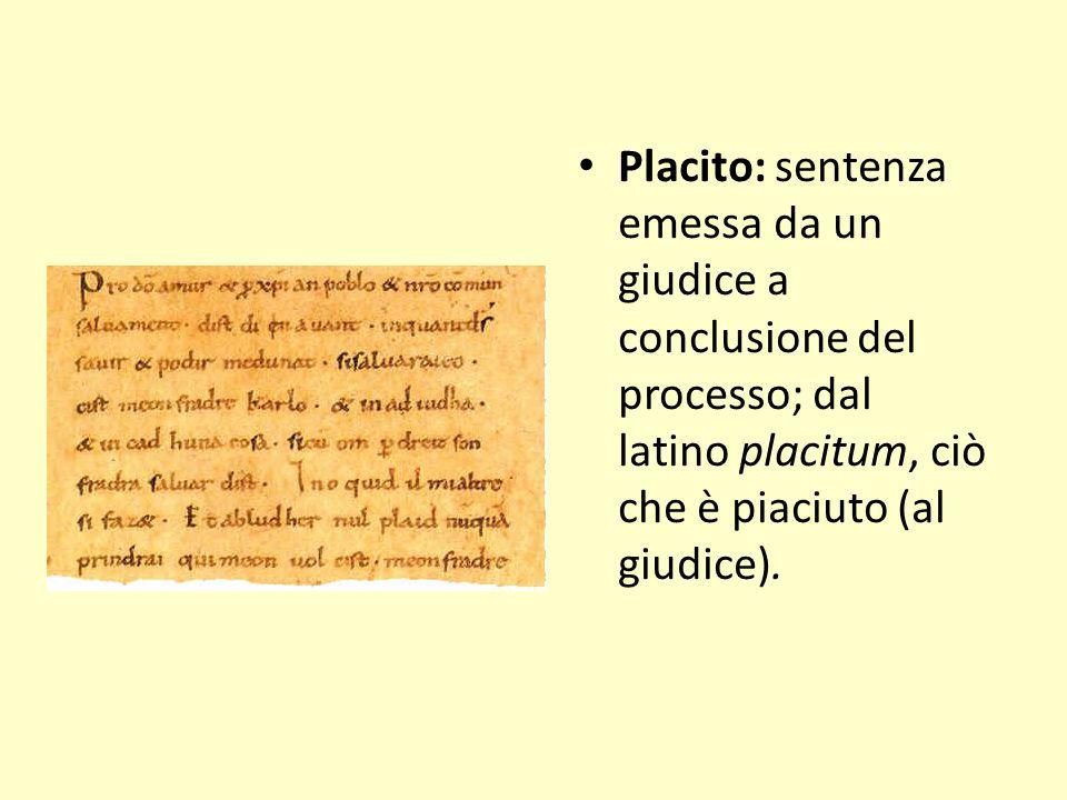 Placito: sentenza emessa da un giudice a conclusione del processo; dal latino placitum, ciò che è piaciuto (al giudice).