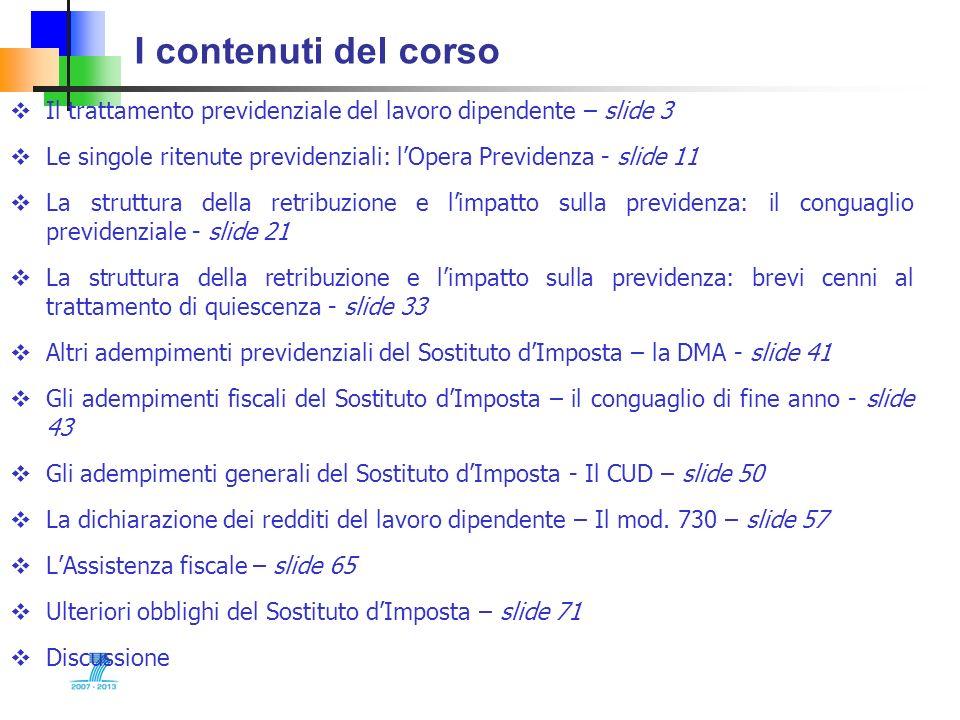 I contenuti del corsoIl trattamento previdenziale del lavoro dipendente – slide 3. Le singole ritenute previdenziali: l'Opera Previdenza - slide 11.