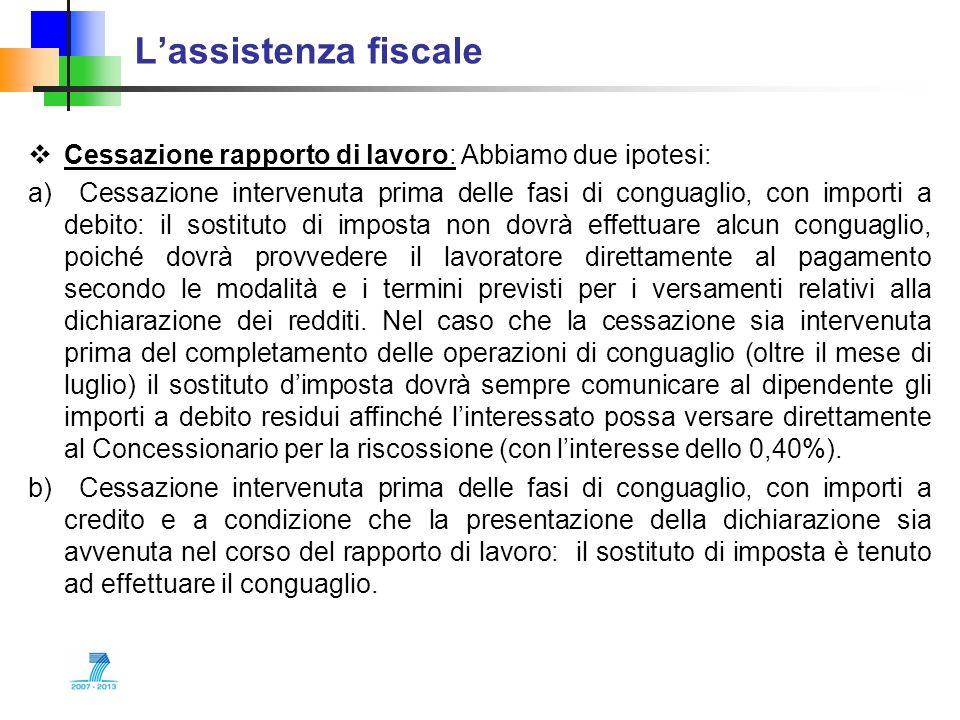 L'assistenza fiscale Cessazione rapporto di lavoro: Abbiamo due ipotesi: