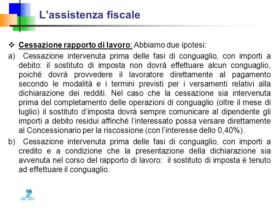 L'assistenza fiscaleCessazione rapporto di lavoro: Abbiamo due ipotesi: