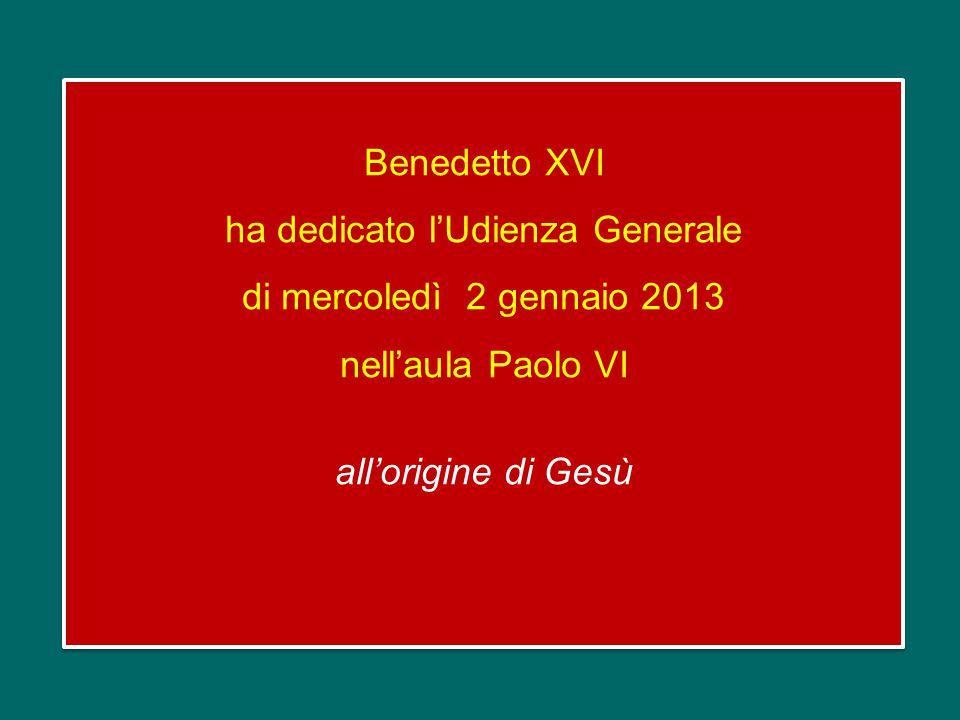 Benedetto XVI ha dedicato l'Udienza Generale di mercoledì 2 gennaio 2013 nell'aula Paolo VI all'origine di Gesù