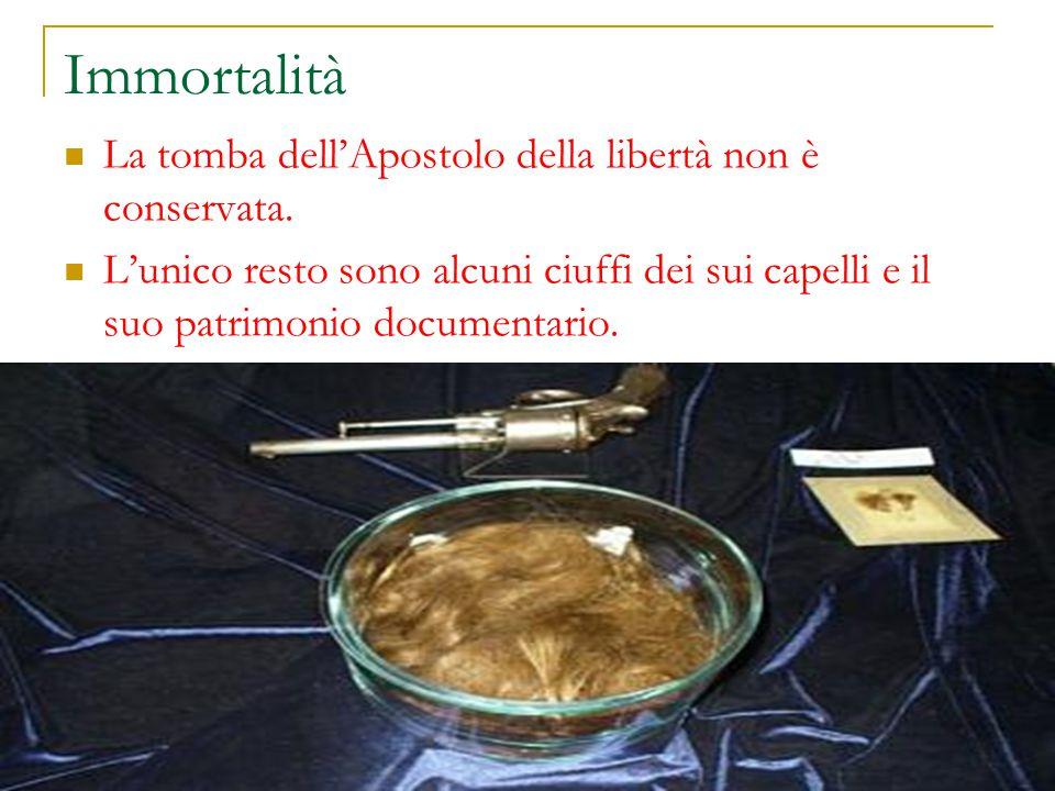 Immortalità La tomba dell'Apostolo della libertà non è conservata.