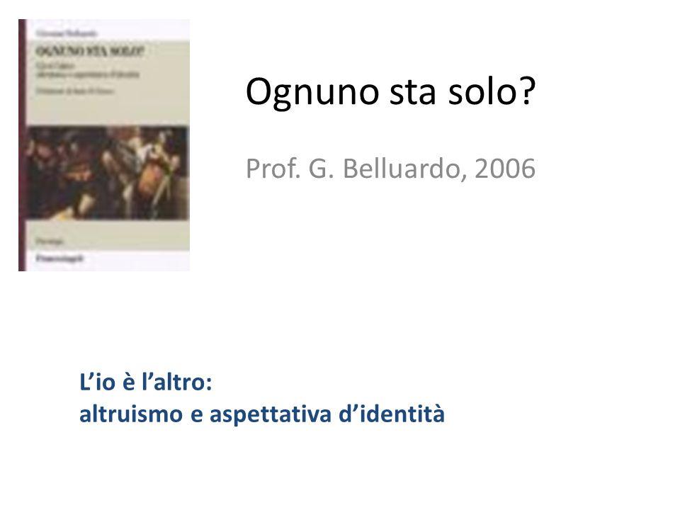 Ognuno sta solo Prof. G. Belluardo, 2006 L'io è l'altro: