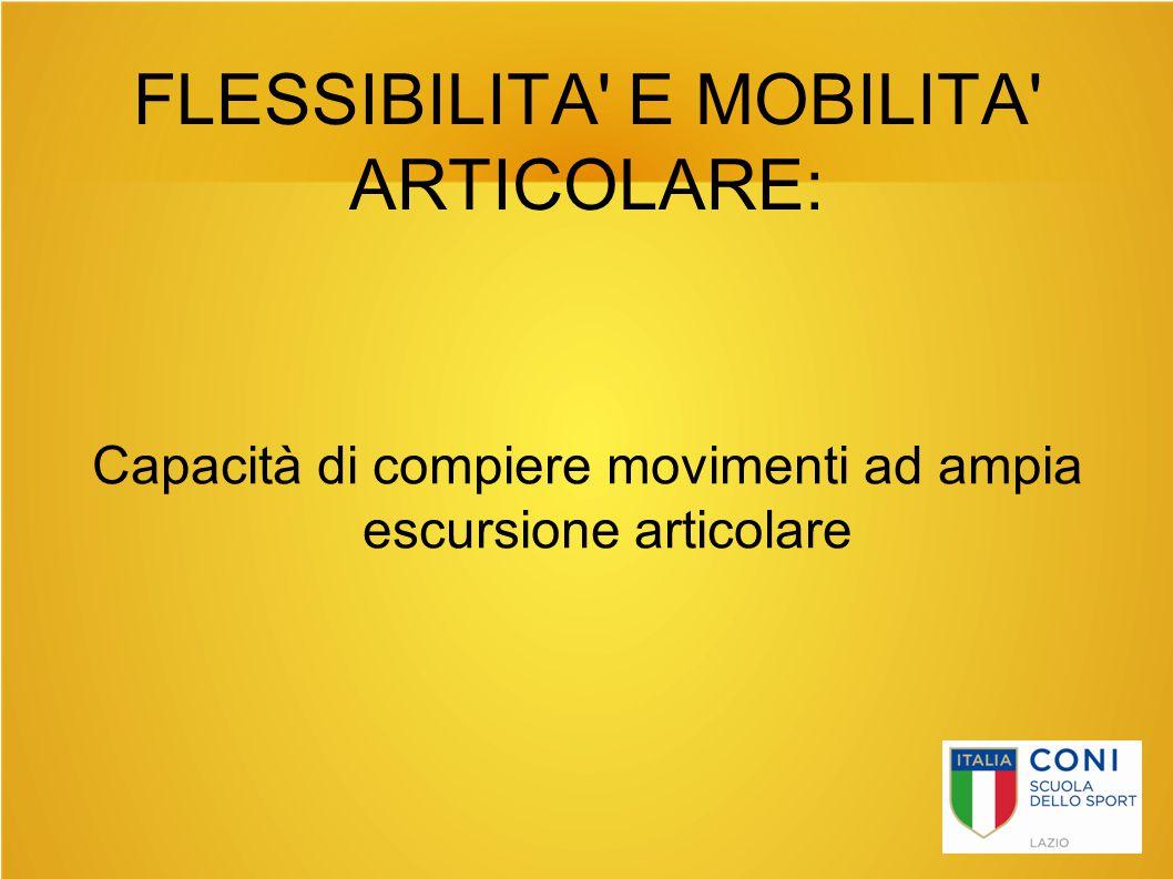 FLESSIBILITA E MOBILITA ARTICOLARE: