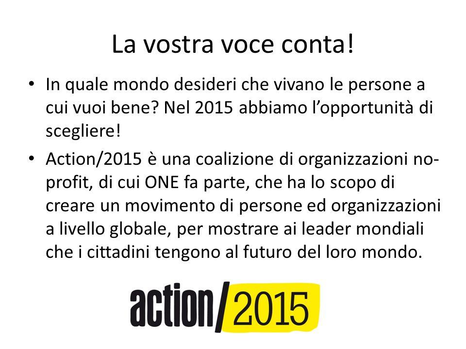 La vostra voce conta! In quale mondo desideri che vivano le persone a cui vuoi bene Nel 2015 abbiamo l'opportunità di scegliere!