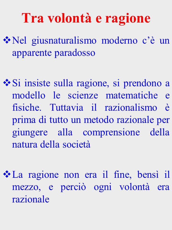 Tra volontà e ragione Nel giusnaturalismo moderno c'è un apparente paradosso.
