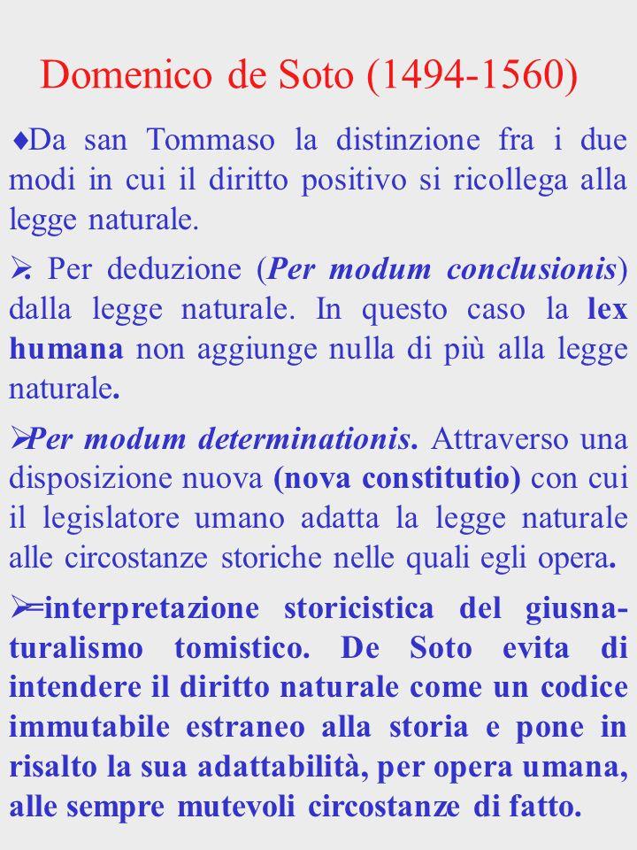 Domenico de Soto (1494-1560) Da san Tommaso la distinzione fra i due modi in cui il diritto positivo si ricollega alla legge naturale.