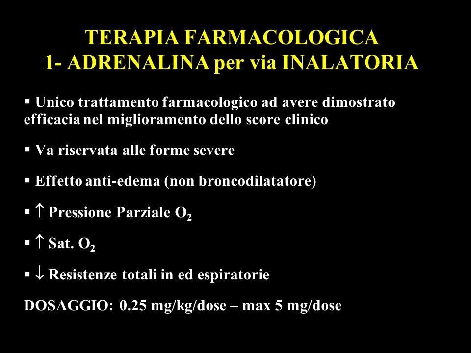 TERAPIA FARMACOLOGICA 1- ADRENALINA per via INALATORIA