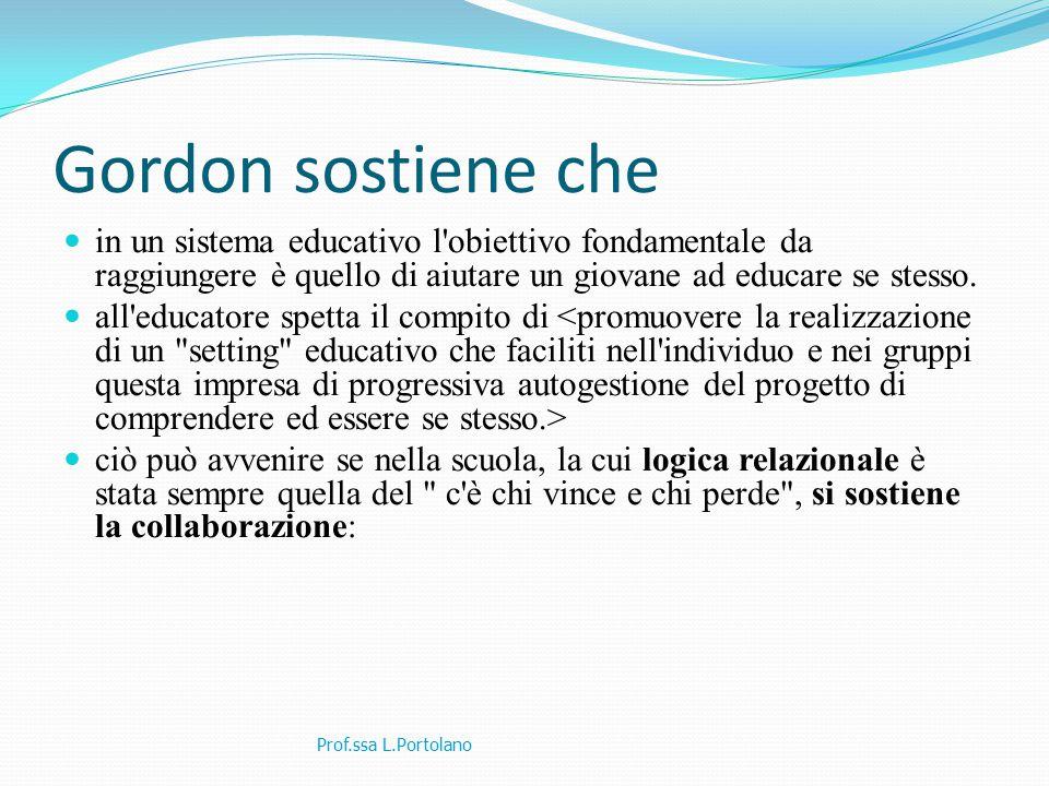 Gordon sostiene che in un sistema educativo l obiettivo fondamentale da raggiungere è quello di aiutare un giovane ad educare se stesso.