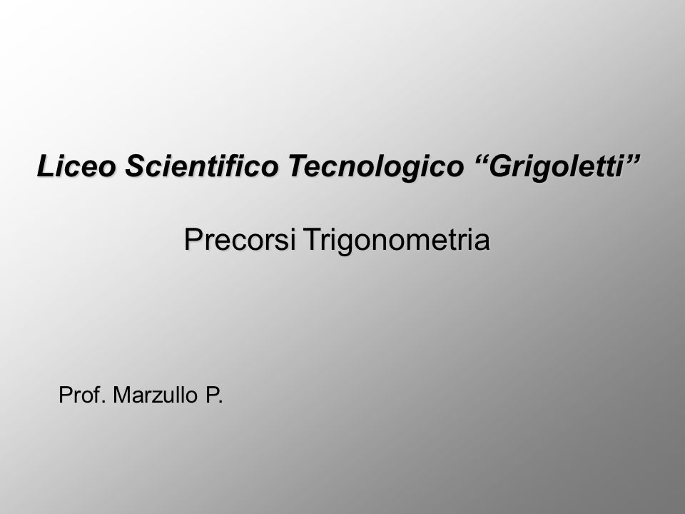 Liceo Scientifico Tecnologico Grigoletti Precorsi Trigonometria