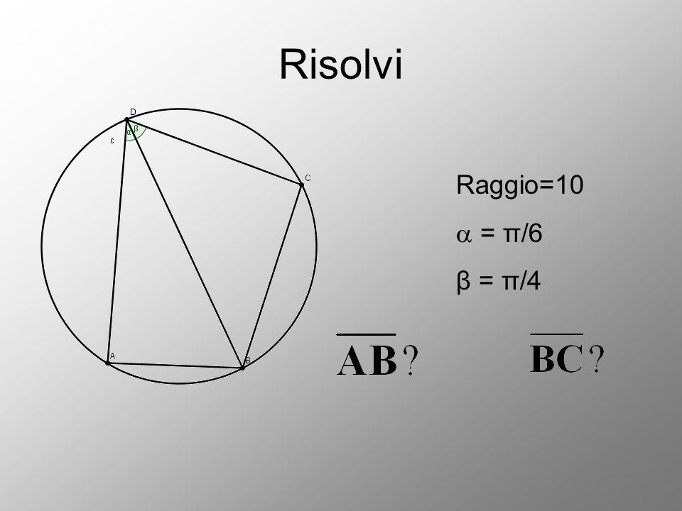 Risolvi Raggio=10  = π/6 β = π/4
