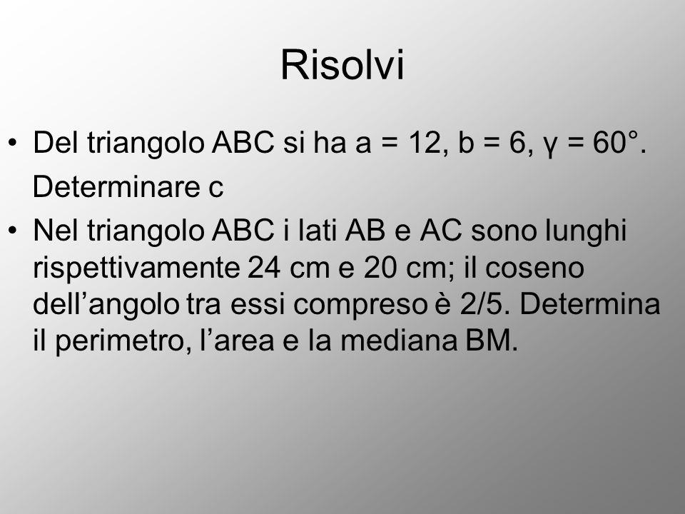 Risolvi Del triangolo ABC si ha a = 12, b = 6, γ = 60°. Determinare c