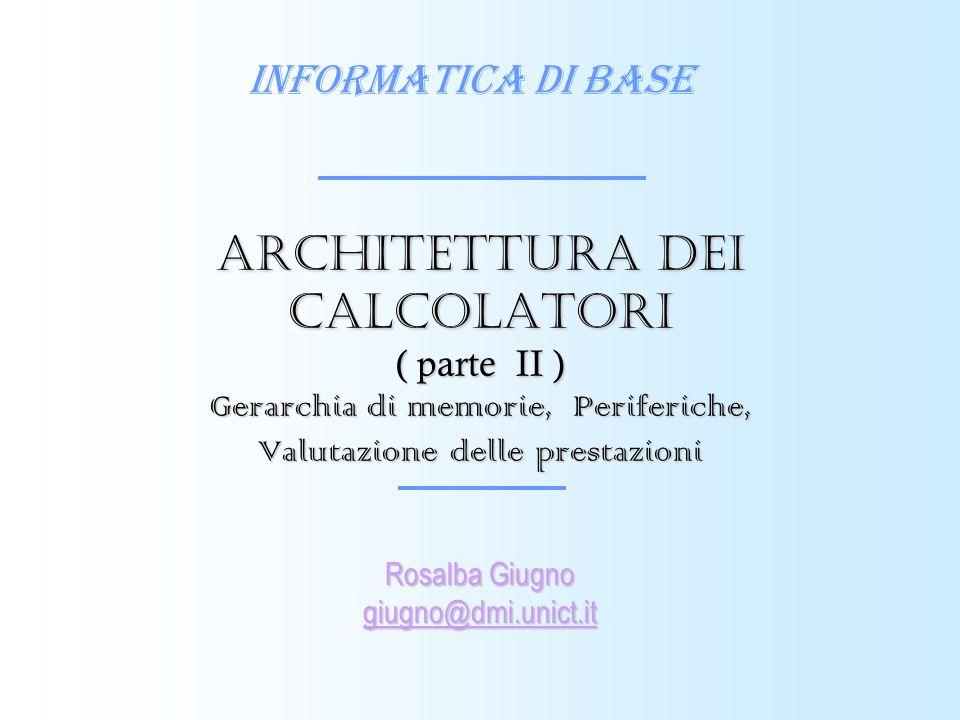 Architettura dei calcolatori ( parte II ) Gerarchia di memorie, Periferiche, Valutazione delle prestazioni