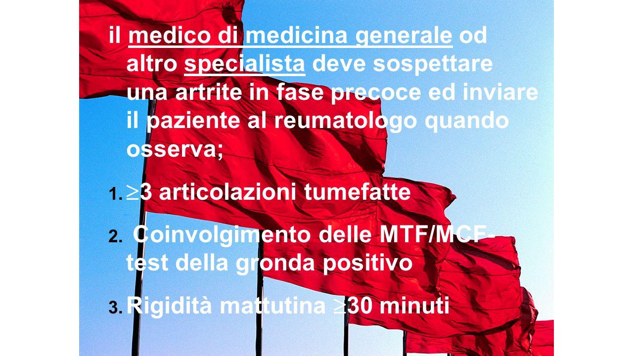 il medico di medicina generale od altro specialista deve sospettare una artrite in fase precoce ed inviare il paziente al reumatologo quando osserva;