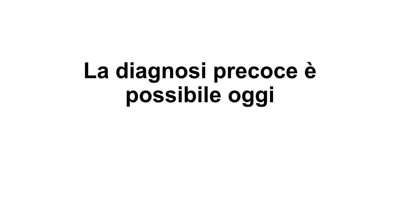 La diagnosi precoce è possibile oggi